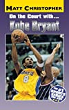 On the Court With... Kobe Bryant (Athlete Biographies)