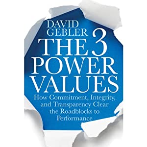 The 3 Power Values: How Commitment, Integrity, and Transparency Clear the Roadblocks to Performance | [David Gebler]