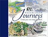 By Richard Schilling Watercolor Journeys: Create Your Own Travel Sketchbook (1st First Edition) [Hardcover]