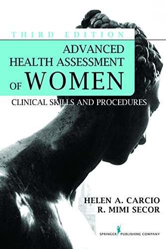 Advanced Health Assessment Of Women, Third Edition (Advanced Health Assessment Of Women: Clinical Skills And Pro)
