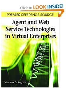 Agent and Web Service Technologies in Virtual Enterprises (Premier Reference Source) Nicolaos Protogeros