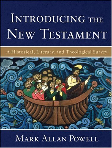 Introducing the New Testament: A Historical, Literary, and Theological Survey, Mark Allan Powell