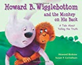 img - for Howard B. Wigglebottom and the Monkey on His Back: A Tale About Telling the Truth book / textbook / text book