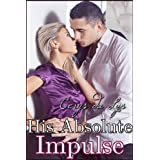 His Absolute Impulse: The Billionaire's Ultimatum (A BDSM Erotic Romance, Part 7) ~ Cerys du Lys