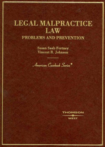Fortney and Johnson's Legal Malpractice Law: Problems and Prevention (American Casebook Series)