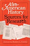 Afro-American History: Sources for Research (National Archives Conferences) (0882580183) by National Archives Conference on Federal Archives As Sources for resear