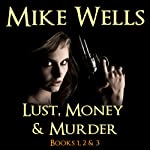 Lust, Money & Murder: Books 1, 2, & 3 | Mike Wells