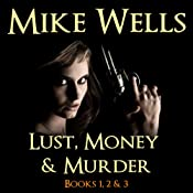 Lust, Money & Murder: Books 1, 2, & 3 | [Mike Wells]