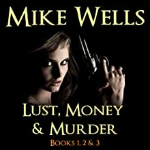 Lust, Money & Murder: Books 1, 2, & 3 (       UNABRIDGED) by Mike Wells Narrated by Sue Sharp