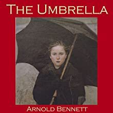 The Umbrella (       UNABRIDGED) by Arnold Bennett Narrated by Cathy Dobson