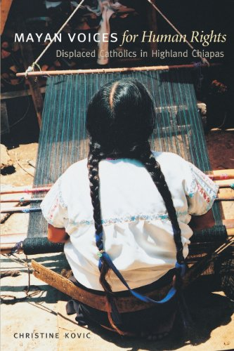 Mayan Voices for Human Rights: Displaced Catholics in Highland Chiapas (Louann Atkins Temple Women & Culture Series)