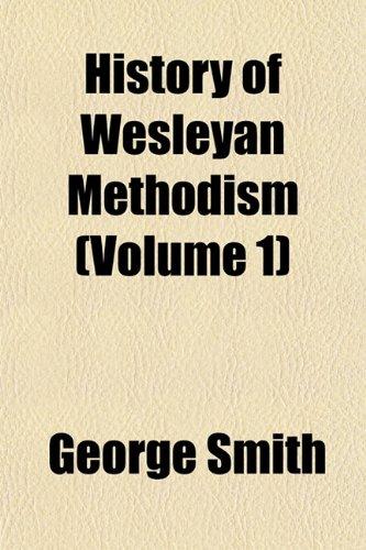History of Wesleyan Methodism (Volume 1)