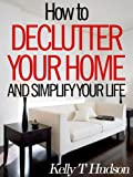 img - for How to Declutter Your Home and Simplify Your Life: Tips and Techniques for a Clutter-Free Home book / textbook / text book