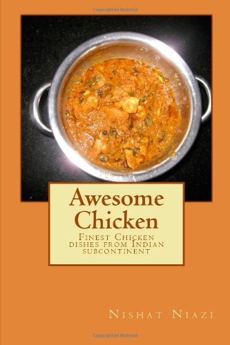 Awesome Chicken: Finest Chicken dishes from Indian subcontinent by Mrs Nishat Niazi