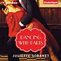 Dancing with Paris Audiobook by Juliette Sobanet Narrated by Tanya Eby