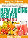 New Juicing Recipes for Year 2013: Best Vegetables & Fruits Juicing Diet Book for Weight Loss,Fasting, Detoxification, Diabetes, Cleanse & Cancer(Updated)