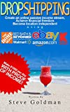Dropshipping: Six Figure Dropshipping Blueprint: How to Make $1000 per Day Selling on eBay Without Inventory (Step By Step, Dropshipping for Beginners, … with Amazon, eBay Dropshipping)