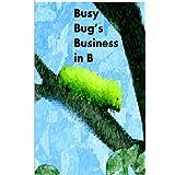 Busy Bug's Business In B ~ Jo Davidson
