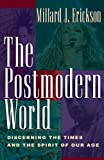 The Postmodern World: Discerning the Times and the Spirit of Our Age (1581343426) by Erickson, Millard J.