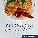 Ketogenic Diet Cookbook & Recipes: From Ketogenic Diet for Beginners to Ketogenic Diet for Weight Loss and Everything in Between! Audiobook by Amy Halls Narrated by Jo Nelson