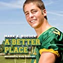 A Better Place (       UNABRIDGED) by Mark A. Roeder Narrated by Andy Babinski