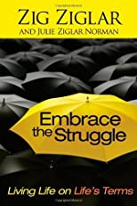 Embrace the Struggle: Living Life on Life's Terms [Hardcover]