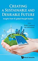 Creating a Sustainable and Desirable Future : Insights from 45 Global Thought Leaders Front Cover