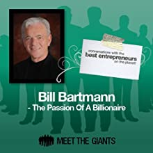 Bill Bartmann - The Passion of a Billionaire: Conversations with the Best Entrepreneurs on the Planet Speech by Bill Bartmann Narrated by Chris Attwood