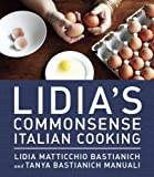 Lidia's Commonsense Italian Cooking: 150 Delicious and Simple Recipes Anyone Can Master