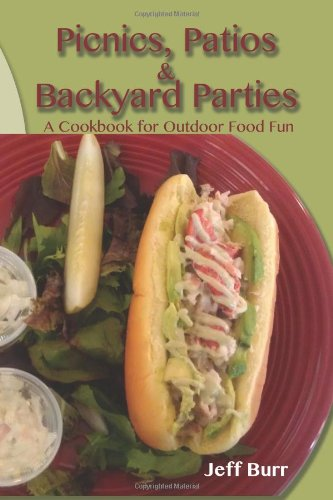 Picnis, Patios And Backyard Parties: A Cookbook For Outdoor Food Fun