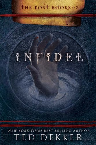 Infidel (The Lost Books, Book 2) (The Books of History Chronicles), Ted Dekker
