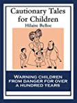 Cautionary Tales for Children: Also f...