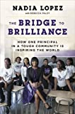 img - for The Bridge to Brilliance: How One Principal in a Tough Community Is Inspiring the World book / textbook / text book