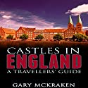 Castles in England: A Travellers' Guide Audiobook by Gary McKraken Narrated by Phillip J. Mather