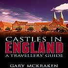 Castles in England: A Travellers' Guide Hörbuch von Gary McKraken Gesprochen von: Phillip J. Mather