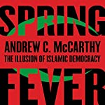 Spring Fever: The Illusion of Islamic Democracy | Andrew C. McCarthy
