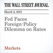 Fed Faces Foreign-Policy Dilemma on Rates (       UNABRIDGED) by Justin Lahart Narrated by Ken Borgers