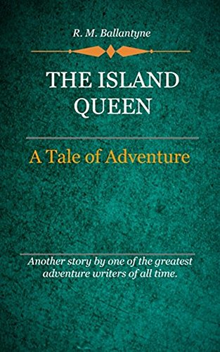 R. M. Ballantyne - The Island Queen (Illustrated)