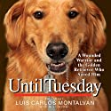Until Tuesday (       UNABRIDGED) by Luis Carlos Montalvan Narrated by Luis Carlos Montalvan