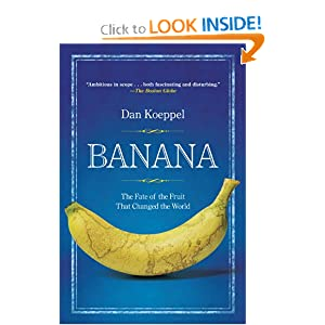 Banana: The Fate of the Fruit That Changed the World Dan Koeppel