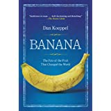 Banana: The Fate of the Fruit That Changed the World ~ Dan Koeppel