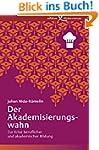Der Akademisierungswahn: Zur Krise be...