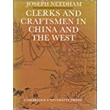 Clerks and Craftsmen in China and the West: Lectures and Addresses on the History of Science and Technology