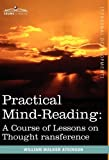 Practical Mind-Reading: A Course of Lessons on Thought Transference by William Walker Atkinson