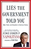 img - for Lies the Government Told You: Myth, Power, and Deception in American History by Napolitano, Andrew P. Published by Thomas Nelson 5th (fifth) Print edition (2010) Hardcover book / textbook / text book