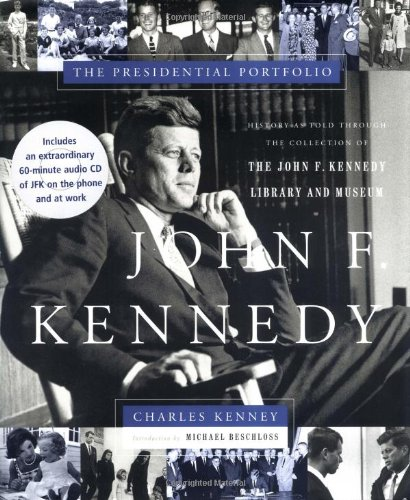 John F. Kennedy: The Presidential Portfolio: History as Told Through the John F. Kennedy Library and Museum, Kenney, Charles C.; Kenney, Charles