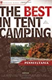 The Best in Tent Camping: Pennsylvania: A Guide for Car Campers Who Hate RVs, Concrete Slabs, and Loud Portable Stereos (Best Tent Camping)
