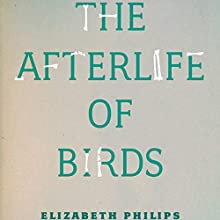 The Afterlife of Birds Audiobook by Elizabeth Philips Narrated by James Patrick Cronin