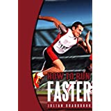 How To Run Faster (Run Cycle Swim Book 1) ~ Julian Bradbrook