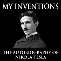 My Inventions: The Autobiography of Nikola Tesla (       UNABRIDGED) by Nikola Tesla Narrated by Jason McCoy